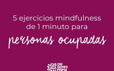 5 ejercicios mindfulness de 1 minuto para personas ocupadas.